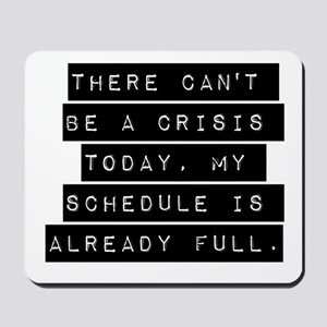 There Cant Be A Crisis Today Mousepad