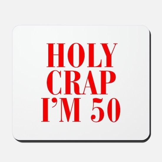 Holy crap Im 50 Mousepad