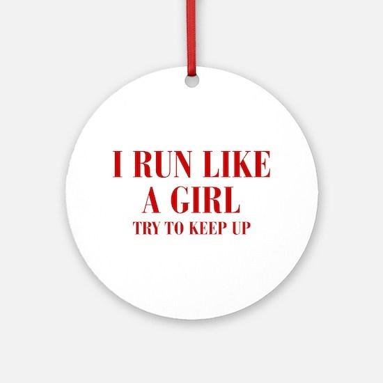 I-run-like-a-girl bod Ornament (Round)