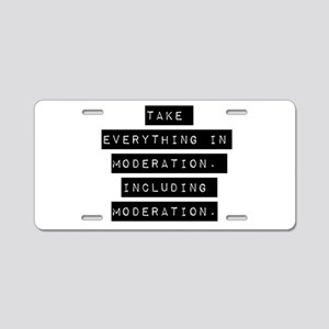 Take Everything In Moderation Aluminum License Pla