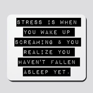 Stress Is When You Wake Up Mousepad