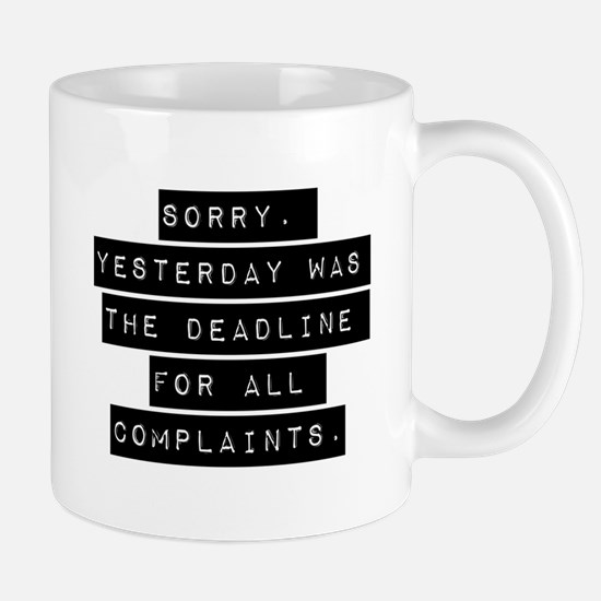 Sorry Yesterday Was The Deadline Mugs