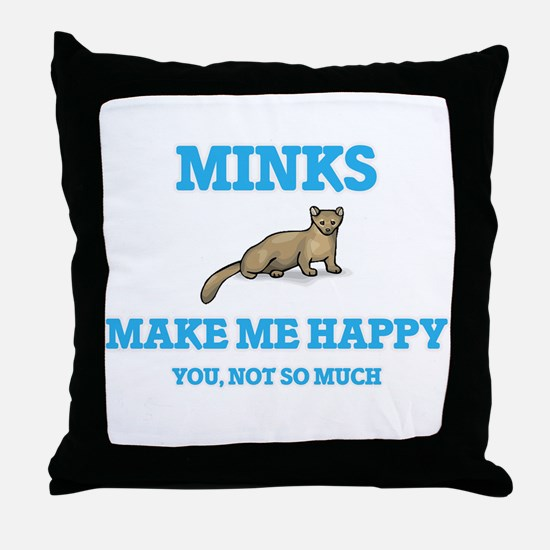 Minks Make Me Happy Throw Pillow