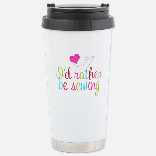 I'd Rather Be Sewing Stainless Steel Travel Mug