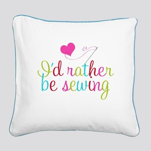 I'd Rather Be Sewing Square Canvas Pillow