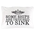 Some Ships Are Designed to Sink Pillow Case