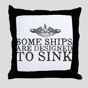 Some Ships Are Designed to Sink Throw Pillow