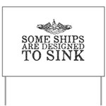 Some Ships Are Designed to Sink Yard Sign