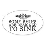 Some Ships Are Designed to Sink Sticker (Oval)