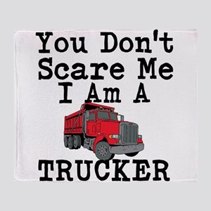 You Cant Scare Me I Am A Trucker Throw Blanket