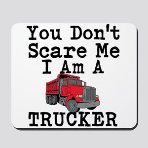You Cant Scare Me I Am A Trucker Mousepad