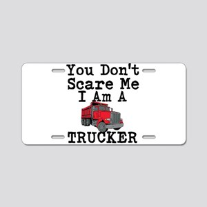 You Cant Scare Me I Am A Trucker Aluminum License