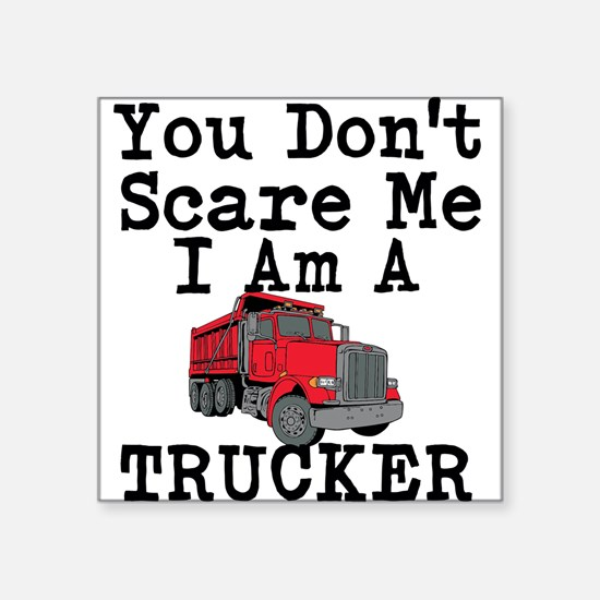 You Cant Scare Me I Am A Trucker Sticker