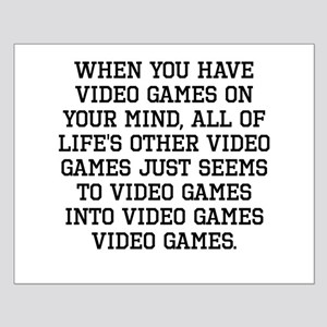 When You Have Video Games On Your Mind Posters