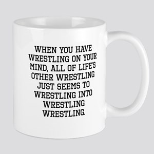 When You Have Wrestling On Your Mind Mugs