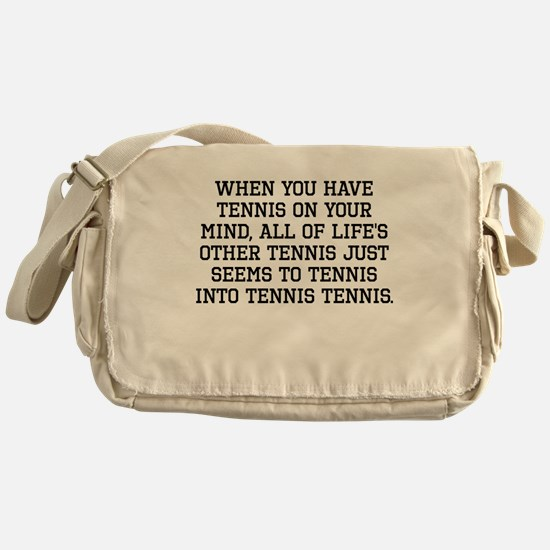 When You Have Tennis On Your Mind Messenger Bag