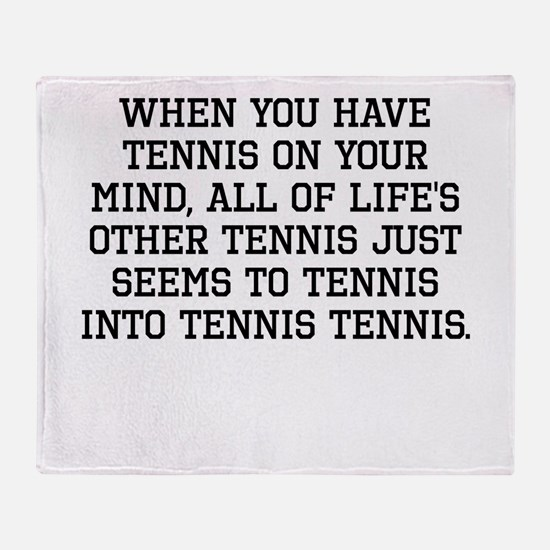 When You Have Tennis On Your Mind Throw Blanket