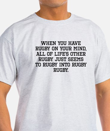 When You Have Rugby On Your Mind T-Shirt
