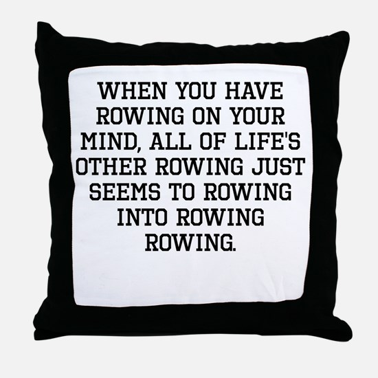 When You Have Rowing On Your Mind Throw Pillow
