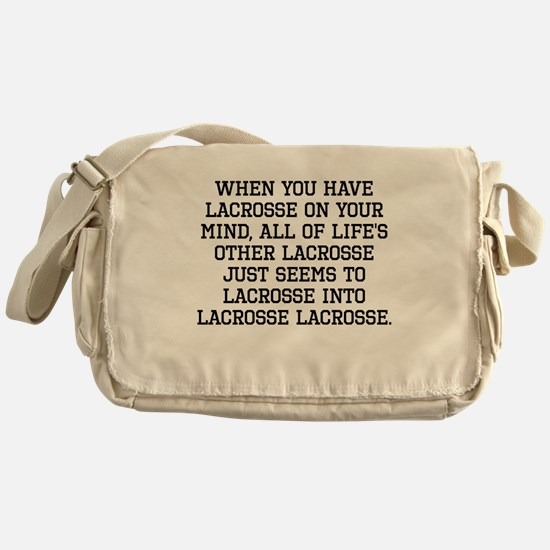 When You Have Lacrosse On Your Mind Messenger Bag