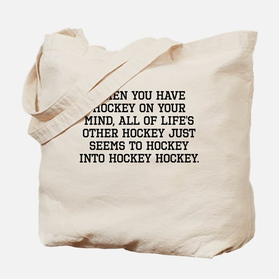 When You Have Hockey On Your Mind Tote Bag