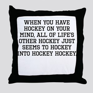 When You Have Hockey On Your Mind Throw Pillow