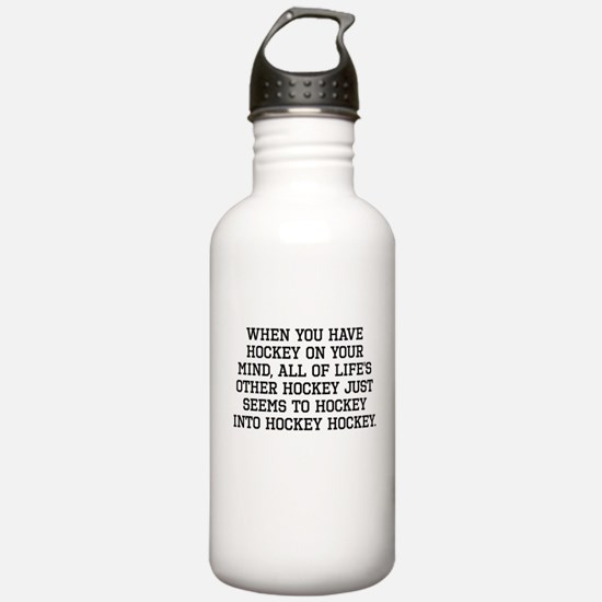 When You Have Hockey On Your Mind Water Bottle