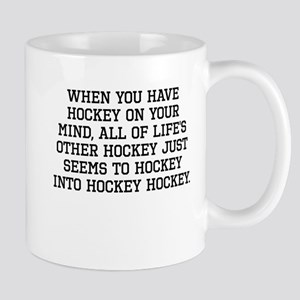 When You Have Hockey On Your Mind Mugs