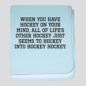 When You Have Hockey On Your Mind baby blanket
