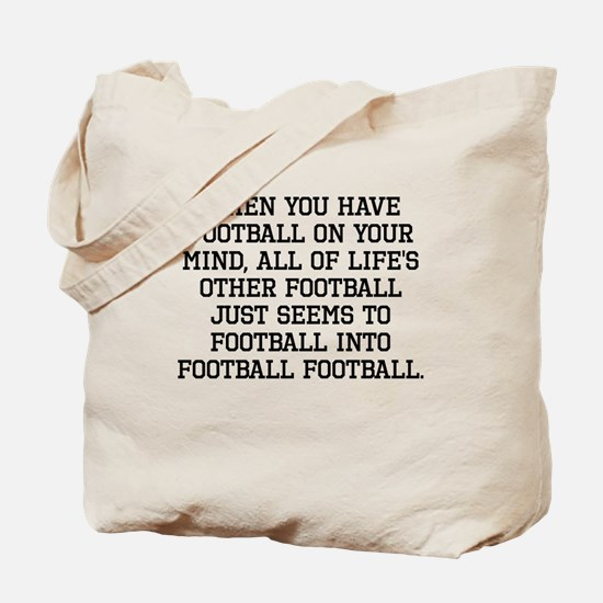 When You Have Football On Your Mind Tote Bag