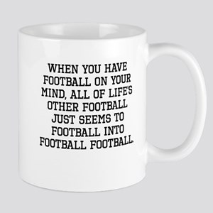 When You Have Football On Your Mind Mugs