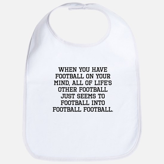 When You Have Football On Your Mind Bib