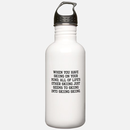 When You Have Skiing On Your Mind Water Bottle