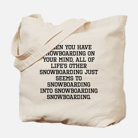 When You Have Snowboarding On Your Mind Tote Bag