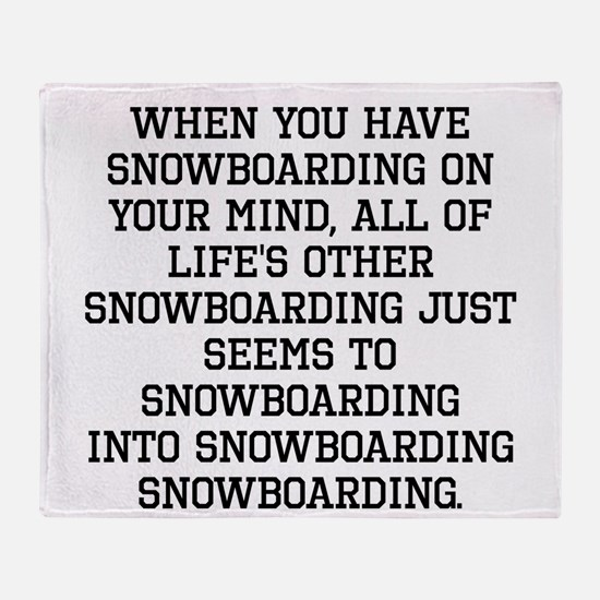 When You Have Snowboarding On Your Mind Throw Blan