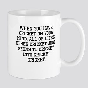 When You Have Cricket On Your Mind Mugs