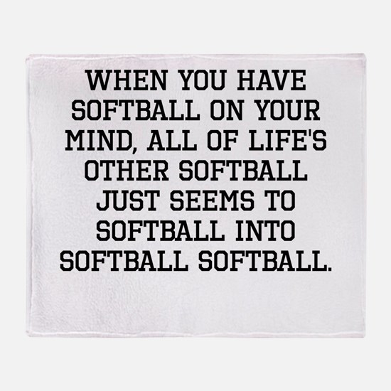 When You Have Softball On Your Mind Throw Blanket