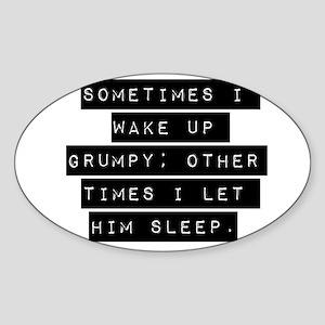 Sometimes I Wake Up Grumpy - Him Sticker