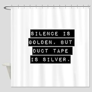 Silence Is Golden Shower Curtain