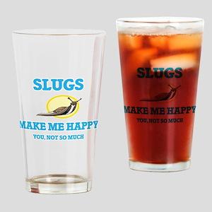 Slugs Make Me Happy Drinking Glass