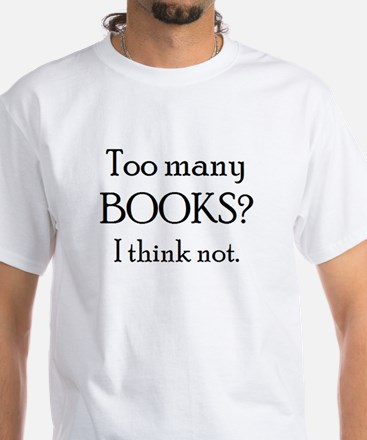 too many books White T-Shirt