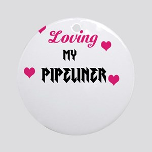 Loving my Pipeliner Ornament (Round)