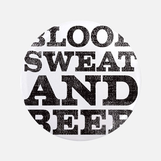 """Blood, sweat and beer 3.5"""" Button"""