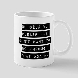 No Deja Vu Please Mugs