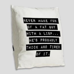 Never Make Fun Of A Fat Guy Burlap Throw Pillow