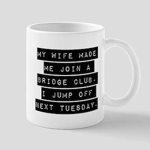My Wife Made Me Join A Bridge Club Mugs
