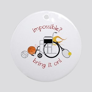 Impossible? Bring It On! Ornament (Round)
