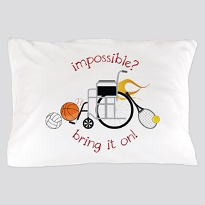 Impossible? Bring It On! Pillow Case