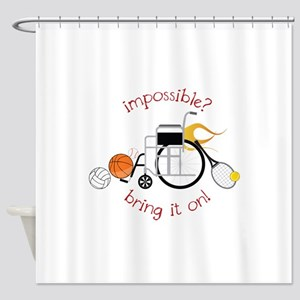 Impossible? Bring It On! Shower Curtain
