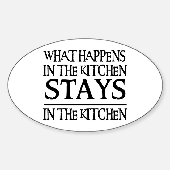 STAYS IN THE KITCHEN Oval Decal